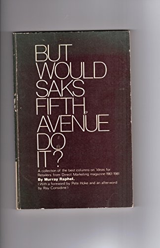 But would Saks Fifth Avenue do it?: A collection of the best columns on Ideas for Retailers from Direct Marketing magazine 1961-1981