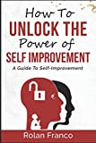 How to unlock the power of self-improvement: A guide to self-improvement