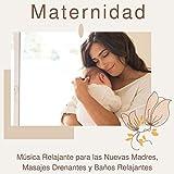 Maternidad: Música Relajante para las Nuevas Madres, Masajes Drenantes y Baños Relajantes
