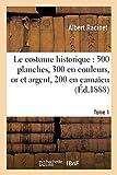 Le costume historique : cinq cents planches, trois cents en couleurs, or et argent Tome 1 (Histoire)