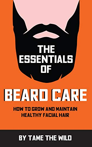 The Essentials of Beard Care: How to Grow and Maintain Healthy Facial Hair (English Edition)