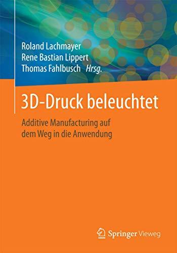3D-Druck beleuchtet: Additive Manufacturing auf dem Weg in die Anwendung