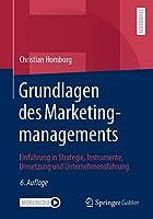 Grundlagen des Marketingmanagements: Einfuehrung in Strategie, Instrumente, Umsetzung und Unternehmensfuehrung