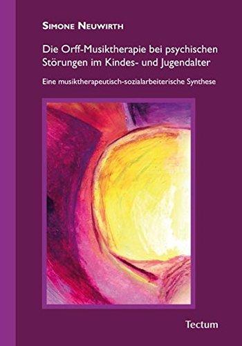 Die Orff-Musiktherapie bei psychischen Störungen im Kindes- und Jugendalter: Eine musiktherapeutisch-sozialarbeiterische Synthese