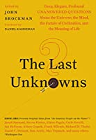 The Last Unknowns: Deep, Elegant, Profound Unanswered Questions About the Universe, the Mind, the Future of Civilization, and the Meaning of Life