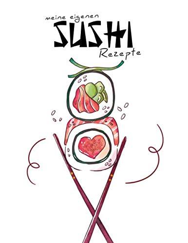 Meine eigenen Sushi Rezepte: bis zu 100 eigene Sushi-Kreationen verfassen! inkl. Register & Seitennummerierung | Sushi Rezeptbuch zum selberschreiben