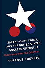 Japan, South Korea, and the United States Nuclear Umbrella: Deterrence After the Cold War (Contemporary Asia in the World)
