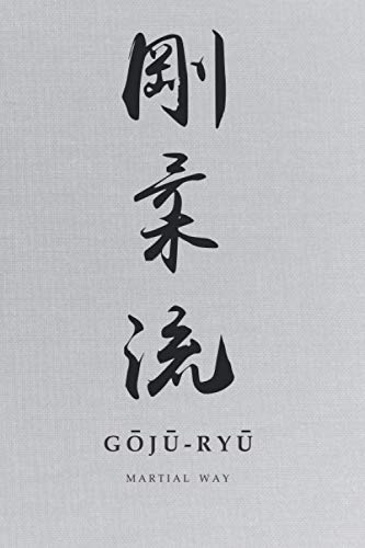Martial Way GOJU-RYU: Karate- Traditional Japanese Calligraphy Light Gray Canvas-looking Glossy Cover Notebook 6 x 9