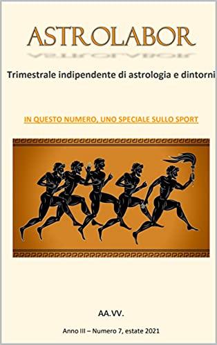 Astrolabor - Trimestrale indipendente di Astrologia e dintorni - Anno III - n. 7. Estate 2021 (Italian Edition)