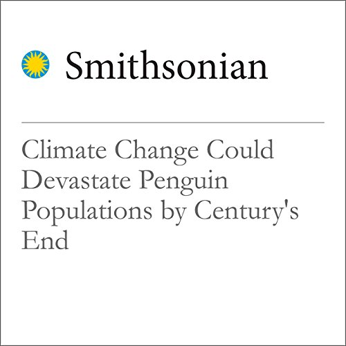 Climate Change Could Devastate Penguin Populations by Century's End audiobook cover art