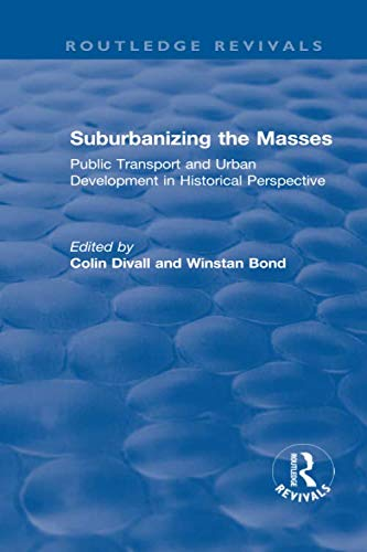 Suburbanizing the Masses: Public Transport and Urban Development in Historical Perspective (Routledge Revivals)