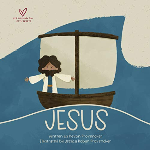 """Compare Textbook Prices for Jesus: """"A Theological Primer Series"""" Big Theology for Little Hearts  ISBN 9781433565243 by Provencher, Devon,Provencher, Jessica"""