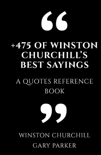 +475 Of Winston Churchill's Best Sayings: A Quotes Reference Book