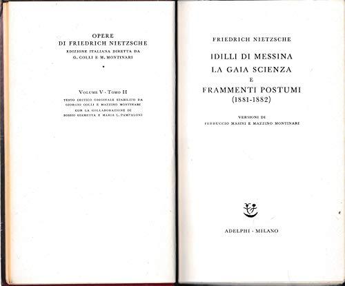 Opere complete di Friedrich Nietzsche. Idilli di Messina La gaia scienza e Frammenti postumi (1881-1882). Vol. V tomo II