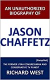 An Unauthorized Biography of Jason Chaffetz: The Former Utah Congressman and Conservative TV Pundit [Pamphlet]