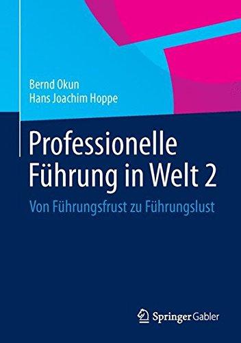 Okun Bernd,Hoppe Joachim, Professionelle Führung in Welt 2. Von Führungsfrust zu Führungslust