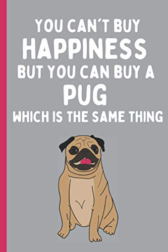 You can't buy happiness but you can buy a Pug which is the same thing Notebook Journal: Perfect for any dog lover, 120 page, white lined, 6