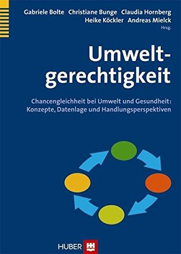 Umweltgerechtigkeit: Chancengleichheit bei Umwelt und Gesundheit: Konzepte, Datenlage und Handlungsperspektiven