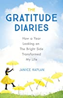 The Gratitude Diaries: How A Year Of Living Gratefully Changed My Life (English Edition)