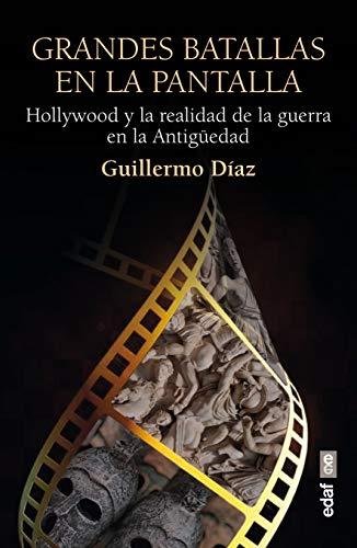 Grandes batallas En La Pantalla: Hollywood y la realidad de la guerra en la Antigüedad (Crónicas de la Historia)