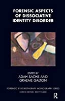 Forensic Aspects of Dissociative Identity Disorder (The Forensic Psychotherapy Monograph Series)