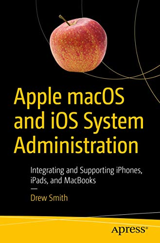 Compare Textbook Prices for Apple macOS and iOS System Administration: Integrating and Supporting iPhones, iPads, and MacBooks 1st ed. Edition ISBN 9781484258194 by Smith, Drew