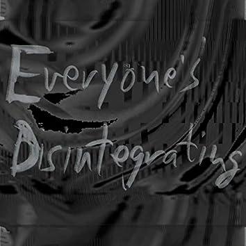 Everyone's Disintegrating