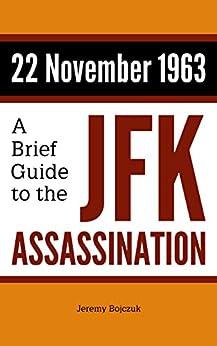 22 November 1963: A Brief Guide to the JFK Assassination by [Jeremy Bojczuk]