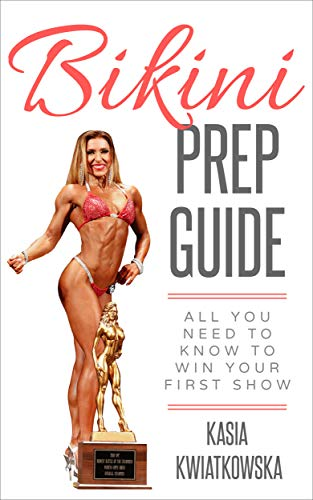 Bikini Prep Guide: All You Need To Know To Win Your First Show (English Edition)