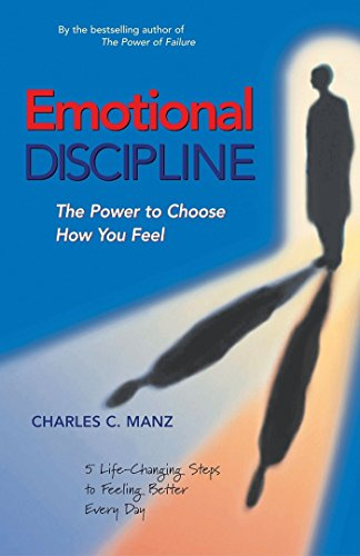 Emotional Discipline: The Power to Choose How You Feel; 5 Life Changing Steps to Feeling Better Every Day