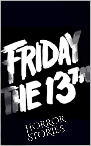 FRIDAY THE 13TH!: HORROR STORIES (English Edition)