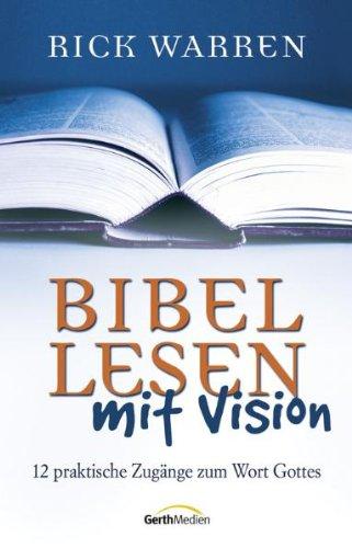 Bibellesen mit Vision: 12 praktische Zugänge zum Wort Gottes