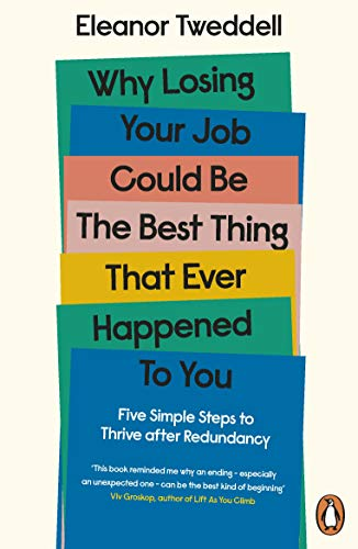 Why Losing Your Job Could be the Best Thing That Ever Happened to You: Five Simple Steps to Thrive after Redundancy (English Edition)