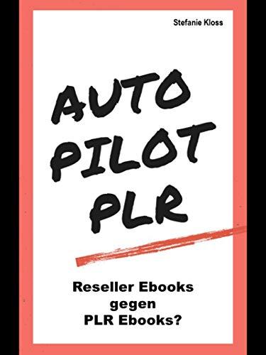 Autopilot PLR - Reseller Ebooks gegen PLR Ebooks?: Eine weit verbreitete Annahme ist, dass Reseller Produkte in Form von Ebooks nutzlos sind.