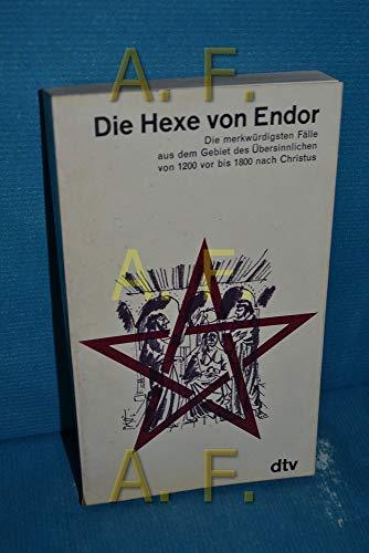 Die Hexe von Endor. Die merkwürdigsten Fälle aus dem Gebiet des Übersinnlichen von 1200 vor bis 1800 nach Christus.