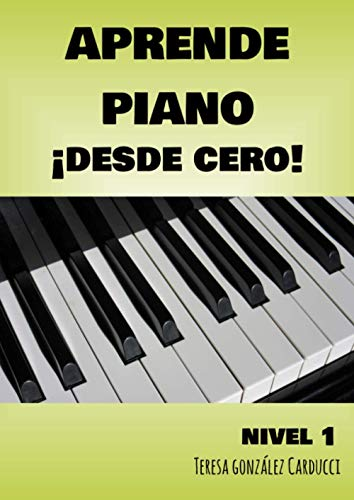 Aprende Piano ¡Desde Cero!: Nivel I