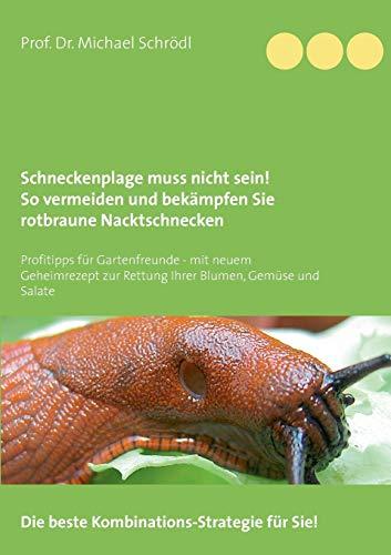 Schneckenplage muss nicht sein! So vermeiden und bekämpfen Sie rotbraune Nacktschnecken: Profitipps für Gartenfreunde - mit neuem Geheimrezept zur Rettung Ihrer Blumen, Gemüse und Salate