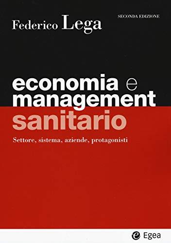 Economia e management sanitario. Settore, sistema, aziende, protagonisti