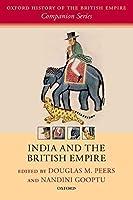 India and the British Empire (Oxford History of the British Empire Companion)