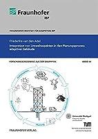 Integration von Umweltaspekten in den Planungsprozess adaptiver Gebaeude.: Forschungsergebnisse aus der Bauphysik: Band 44