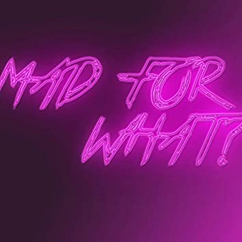 Mad for What?