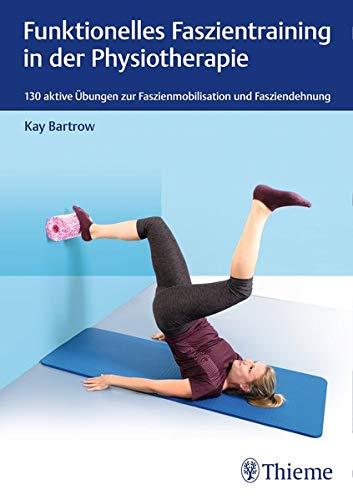 Funktionelles Faszientraining in der Physiotherapie: 130 aktive Übungen zur Faszienmobilisation und Fasziendehnung (Physiofachbuch)