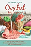 CROCHET FOR BEGINNERS: A Step By Step Guide To...