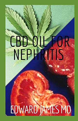 CBD OIL FOR NEPHRITIS: This Is A Perfect Guide To Using Cbd Oil In Treating And Managing Nephritis And its Benefits