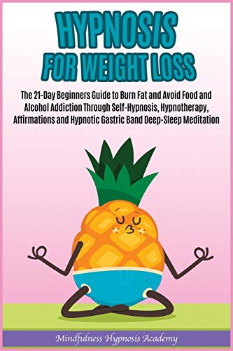 Hypnosis for Weight Loss: The 21-Day Beginners Guide to Burn Fat and Avoid Food and Alcohol Addiction Through Self-Hypnosis, Hypnotherapy, ... Band Deep-Sleep Meditation (Happy Living)