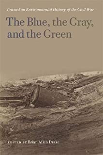 The Blue, the Gray, and the Green: Toward an Environmental History of the Civil War (UnCivil Wars Ser.)