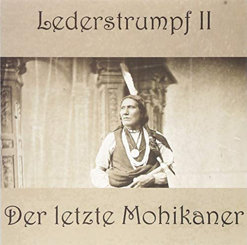 Lederstrumpf: Band 2: Der letzte Mohikaner
