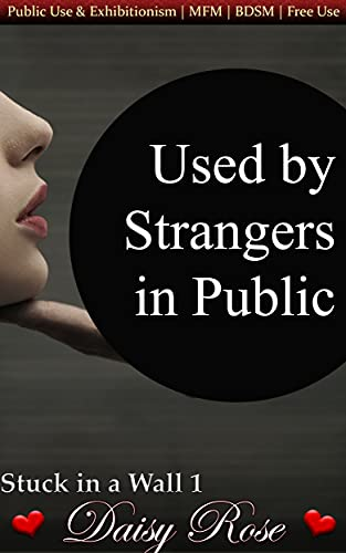 Used by Strangers in Public: Public Use & Exhibitionism | MFM | BDSM | Free Use (Stuck in a Wall)