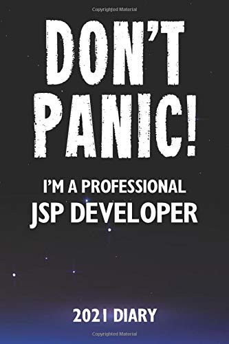 Don't Panic! I'm A Professional JSP Developer - 2021 Diary: Customized Work Planner Gift For A Busy JSP Developer.