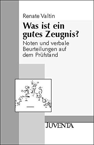 Was ist ein gutes Zeugnis?: Noten und verbale Beurteilungen auf dem Prüfstand (Juventa Paperback)